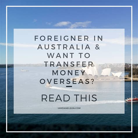 Foreigner in Australia & Want To Transfer Money Overseas